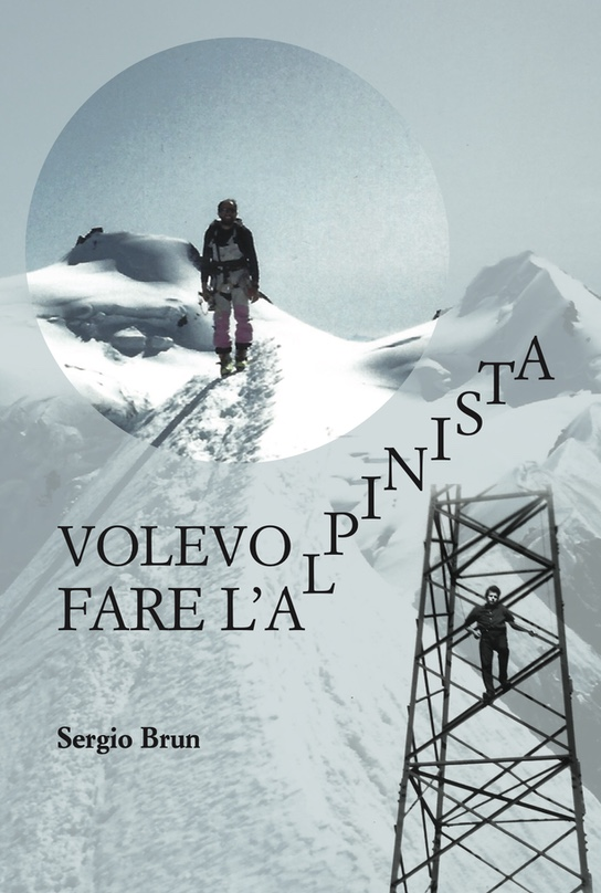 The first book of Sergio Brun is being published today: Volevo fare l'alpinista